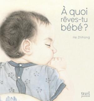 vignette de 'A quoi rêves-tu bébé ? (Zhihong He)'
