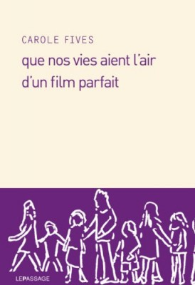 vignette de 'Que nos vies aient l'air d'un film parfait (Carole Fives)'