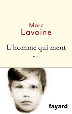vignette de 'L'homme qui ment ou Le roman d'un enjoliveur (Lavoine, Marc)'