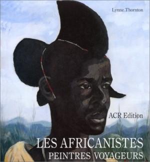 """Afficher """"Les Africanistes peintres voyageurs 1860-1960"""""""