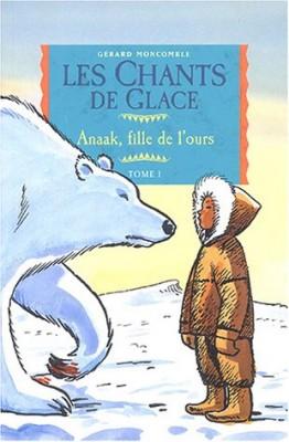 """Afficher """"Les chants de glace n° 1 Anaak, fille de l'ours"""""""