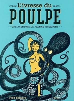 vignette de 'Une aventure de Jeanne Picquigny<br /> L'ivresse du poulpe (Bernard, Frédéric)'