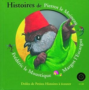 """Afficher """"Histoires de Pierrot le moineau, Margot l'escargot, Frédéric le moustique"""""""