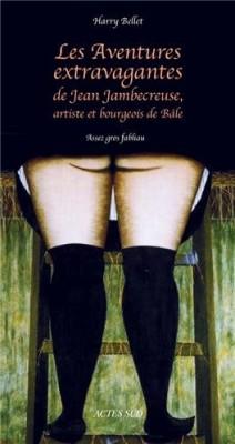 """Afficher """"Les Aventures extravagantes de Jean Jambecreuse n° 1 Les aventures extravagantes de Jean Jambecreuse, artiste et bourgeois de Bâle"""""""