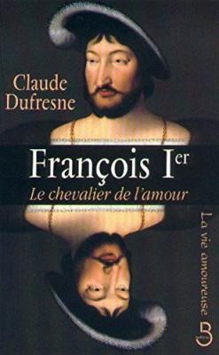 """Afficher """"FRANCOIS I LE CHEVALIER DE L'AMOUR"""""""