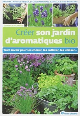 """Afficher """"Créer son jardin d'aromatiques bio : tout savoir pour les choisir, les cultiver, les utiliser..."""""""