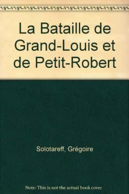 """Afficher """"La Bataille de Grand-Louis et de Petit-Robert"""""""