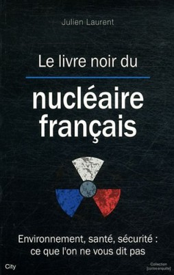 vignette de 'Le livre noir du nucléaire français (Julien Laurent)'