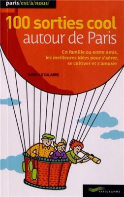 """Afficher """"100 sorties cool autour de Paris"""""""