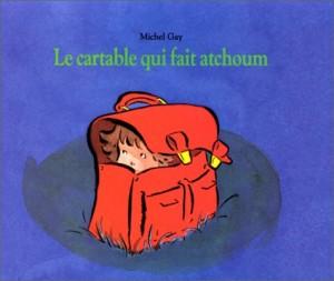 """Afficher """"Le Cartable qui fait atchoum"""""""