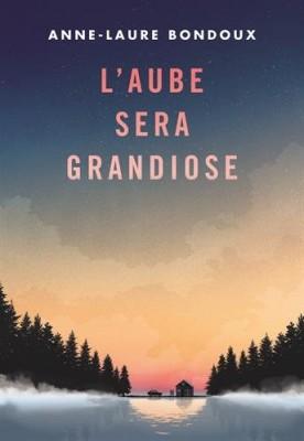 vignette de 'L'aube sera grandiose (Anne-Laure Bondoux)'