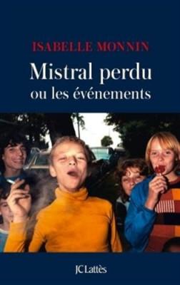 vignette de 'Mistral perdu ou Les événements (Isabelle Monnin)'