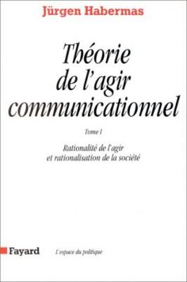 """Afficher """"Théorie de l'agir communicationnel - Tome 1 Rationalité de l'agir et rationalisation de la société"""""""