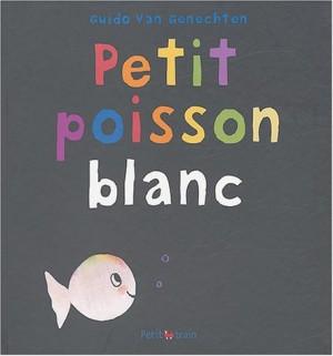 """Afficher """"Petit poisson blanc"""""""