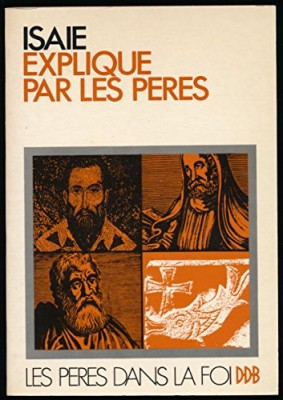 """Afficher """"Isaïe expliqué par les Pères : Origène (homélies traduites pa J. Millet) - Sermons d'Augustin, d'Eusèbe le Gallican, de saint Bernard, de Rupert de Deutz"""""""