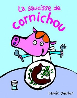 """Afficher """"La saucisse de Cornichou"""""""