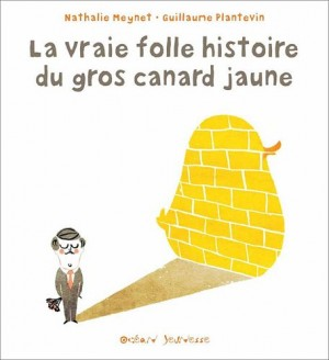 """Afficher """"La vraie folle histoire du gros canard jaune"""""""