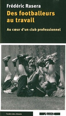 vignette de 'Des footballeurs au travail (Rasera, Frédéric)'
