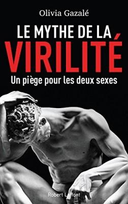 vignette de 'Le mythe de la virilité (Olivia Gazalé)'