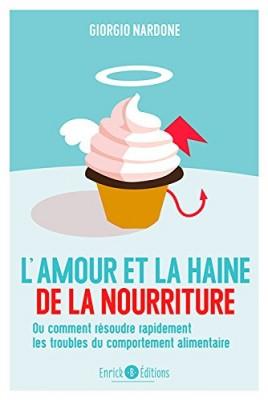 """Afficher """"L'amour et la haine de la nourriture ou Comment résoudre rapidement les troubles du comportement alimentaire"""""""