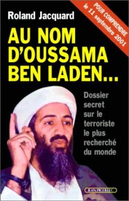 Couverture de Au nom d'Oussama Ben Laden... : dossier secret sur le terroriste le plus recherché du monde