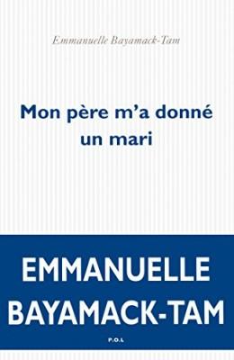 vignette de 'Mon père m'a donné un mari (Emmanuelle Bayamack-Tam)'