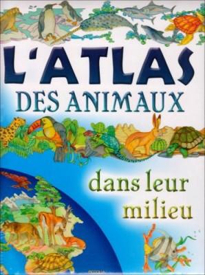 """Afficher """"L'atlas des animaux dans leur milieu"""""""