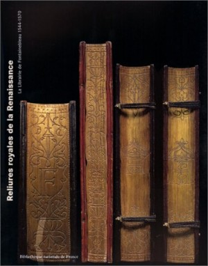 """Afficher """"RELIURES ROYALES DE LA RENAISSANCE : LA LIBRAIRIE DE FONTAINEBLEAU, 1544-1570 : EXPOSITION, BIBLIOTHEQUE NATIONALE DE FRANCE, DU 26 MARS AU 27 JUIN 1 999"""""""