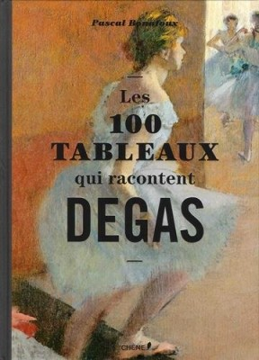 """Afficher """"Les 100 tableaux qui racontent Degas"""""""
