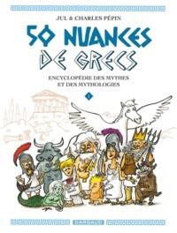 vignette de '50 nuances de Grecs : encyclopédie des mythes et des mythologies n° 1<br /> 50 nuances de Grecs (Charles Pépin)'