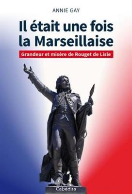 """Afficher """"Il était une fois La Marseillaise : grandeur et misère de Rouget de Lisle"""""""