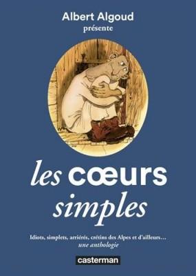 """Afficher """"Les Coeurs simples: idiots, simplets, arriérés, crétins des Alpes et d'ailleurs"""""""