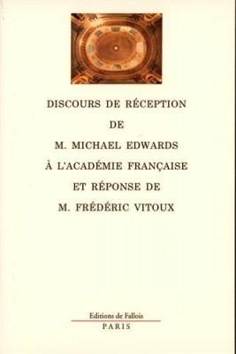 """Afficher """"Discours de réception de M. Michael Edwards à l'Académie française et réponse de M. Frédéric Vitoux"""""""