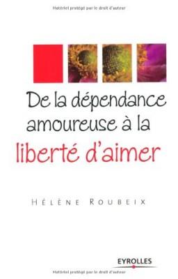 """Afficher """"De la dépendance amoureuse à la liberté d'aimer"""""""