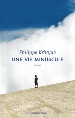 vignette de 'Une vie minuscule (Philippe Krhajac)'