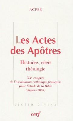 """Afficher """"Les Actes des Apôtres : Histoire, récit, théologie : XXè congrès de l'Association catholique française pour l'étude de la Bible (Angers 2003)"""""""