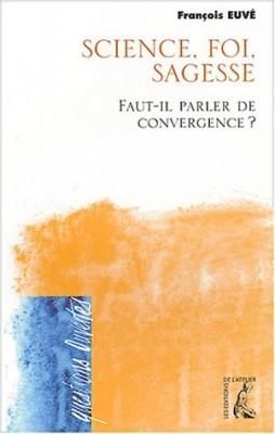 """Afficher """"Science, foi, sagesse : Faut-il parler de convergence ?"""""""