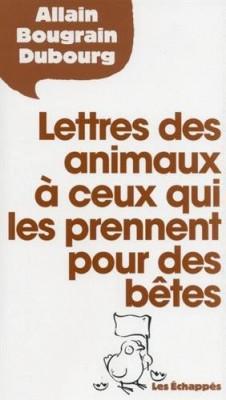 """Afficher """"Lettres des animaux à ceux qui les prennent pour des bêtes"""""""