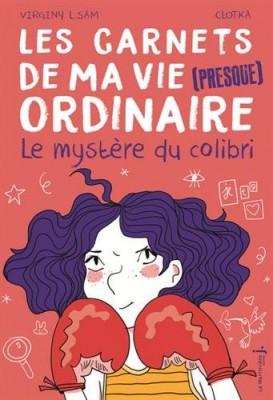 """Afficher """"Les carnets de ma vie (presque) ordinaire n° 2Le mystère du colibri"""""""