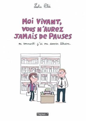 """Afficher """"Moi vivant, vous n'aurez jamais de pauses ou Comment j'ai cru devenir libraire"""""""