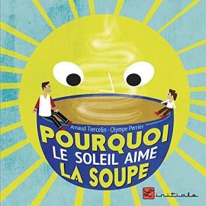 """Afficher """"Pourquoi le soleil aime la soupe"""""""