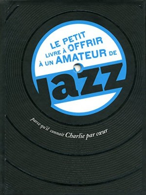 """Afficher """"Le petit livre à offrir à un amateur de jazz"""""""