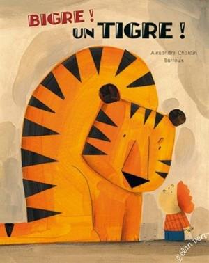 vignette de 'Bigre ! Un tigre ! (Alexandre Chardin)'