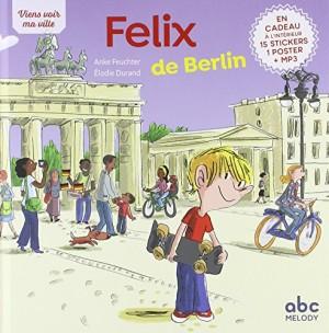 Couverture de Félix de Berlin : Bonjour, je m'appelle Félix. J'habite à Berlin. Viens avec moi rencontrer ma famille et mes amis !