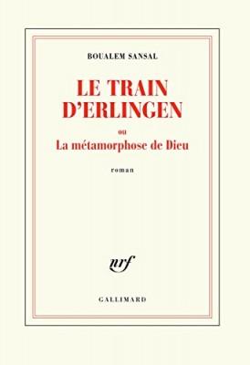 """Afficher """"Le Train d'Erlingen ou La métamorphose de Dieu"""""""