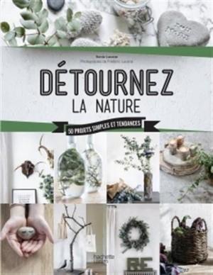 """Afficher """"Détournez la nature"""""""