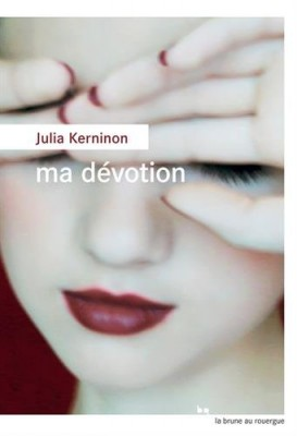 vignette de 'Ma dévotion (Julia Kerninon)'
