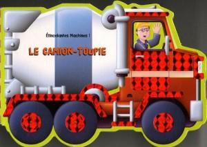 """Afficher """"Étincelantes machines !<br /> Le camion-toupie"""""""