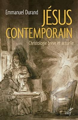 Jésus contemporain. Christologie brève et actuelle