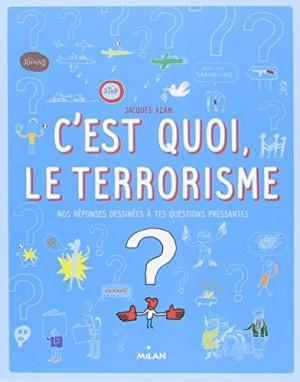 """Afficher """"C'est quoi, le terrorisme ?"""""""